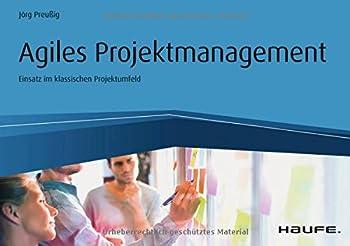 Agiles Projektmanagement: Agilität Und Scrum Im Klassischen Projektumfeld (Haufe Fachbuch) 0