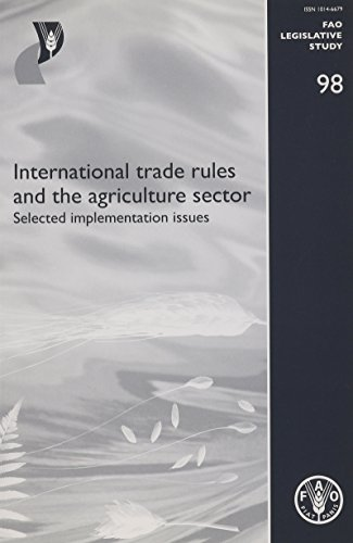 International trade rules and the agriculture sector: Selected Implementation Issues (FAO Legislative Study, Band 98)