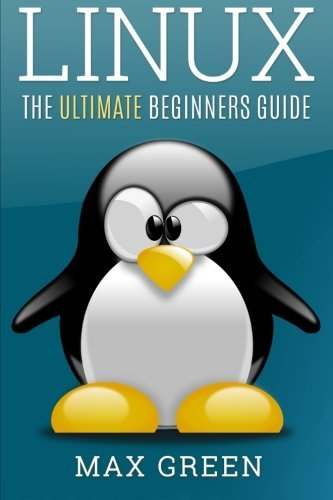Linux: The Ultimate Beginners Guide by Max Green (2016-05-29) par Max Green