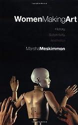 Women Making Art: History, Subjectivity, Aesthetics by Marsha Meskimmon (2003-03-23)