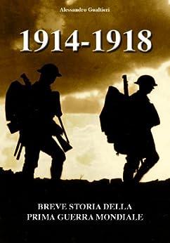 1914-1918 Breve storia della Prima Guerra Mondiale di [Gualtieri, Alessandro]