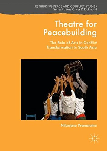 Theatre for Peacebuilding: The Role of Arts in Conflict Transformation in South Asia (Rethinking Peace and Conflict Studies) (Mobile Theatre)