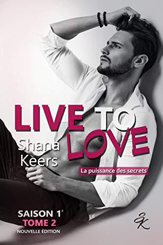 LIVE TO LOVE - SAISON 1 - TOME 2 (Nouvelle édition): La puissance des secrets par Shana Keers