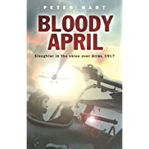 Bloody April: Slaughter in the Skies over Arras, 1917 (Cassell)