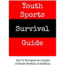 Youth Sports Survival Guide: How To Navigate the Jungle of Youth Baseball & Softball (English Edition)