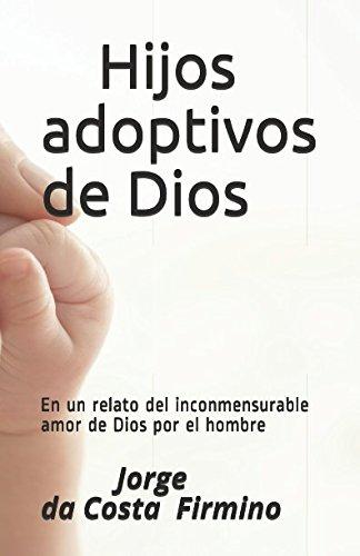 Hijos adoptivos de Dios: En un relato del inconmensurable amor de Dios por el hombre