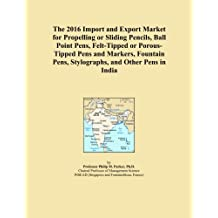 The 2016 Import and Export Market for Propelling or Sliding Pencils, Ball Point Pens, Felt-Tipped or Porous-Tipped Pens and Markers, Fountain Pens, Stylographs, and Other Pens in India