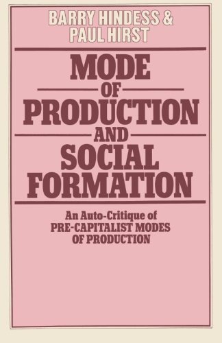 Mode of Production and Social Formation: An Auto-Critique of Pre-Capitalist Modes of Production by Barry Hindess (1977-03-01)