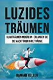 Luzides Träumen: Klarträume meistern - Erlangen Sie die Macht über Ihre Träume (Meditation, Entspannung, Unterbewusstsein, Bewusstsein, Schlaf, Ängste, Alptraum, Band 1)