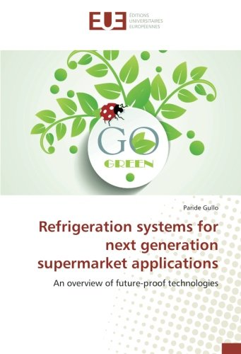 Refrigeration systems for next generation supermarket applications: An overview of future-proof technologies por Paride Gullo