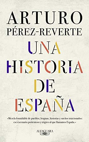 HISTORIA DE ESPAÑA - UNA DE PEREZ-REVERTE, ARTURO. ED. ALFAGUARA, 2019, IDIOMA: CASTELLANO