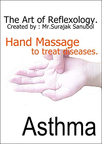 Asthma: The Art of Reflexology. Episode 4. Hand massage to treat Asthma. (English Edition) (Oil The Face Shop Body)