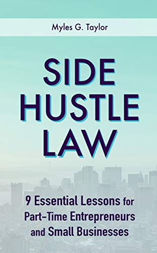 Side Hustle Law: 9 Essential Lessons for Part-Time Entrepreneurs and Small Businesses (English Edition)