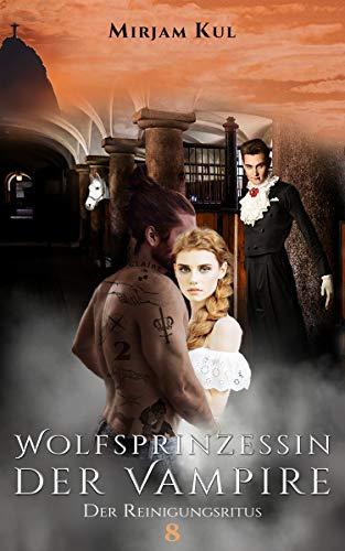Wolfsprinzessin der Vampire: Der Reinigungsritus (Buch 8)