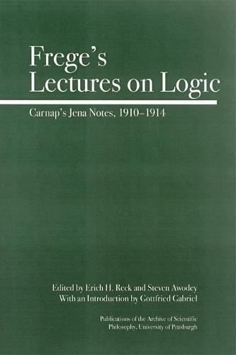 Frege\'s Lectures on Logic: Carnap\'s Jena Notes, 1910-1914 (Full Circle, Band 1)