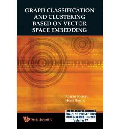graph-classification-and-clustering-based-on-vector-space-embedding-by-kaspar-riesen