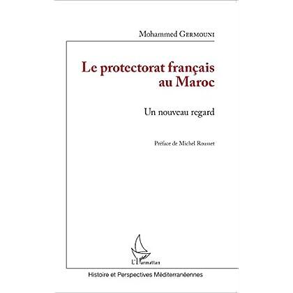 Le protectorat français au Maroc: Un nouveau regard (Histoire et perspectives méditerranéennes)