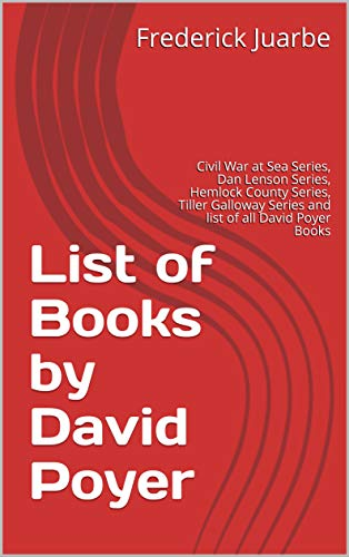 List of Books by David Poyer: Civil War at Sea Series, Dan Lenson Series, Hemlock County Series, Tiller Galloway Series and list of all David Poyer Books (English Edition) -