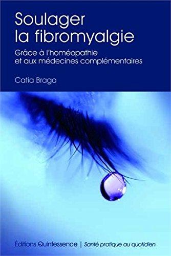 Soulager la fibromyalgie - Grâce à l'homéopathie et médecines complémentaires
