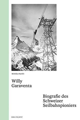 Willy Garaventa: Biografie des Schweizer Seilbahnpioniers