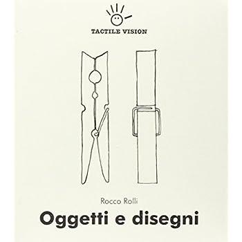 Oggetti E Disegni. Con Cd. Ediz. In Braille. Per Le Scuole Superiori