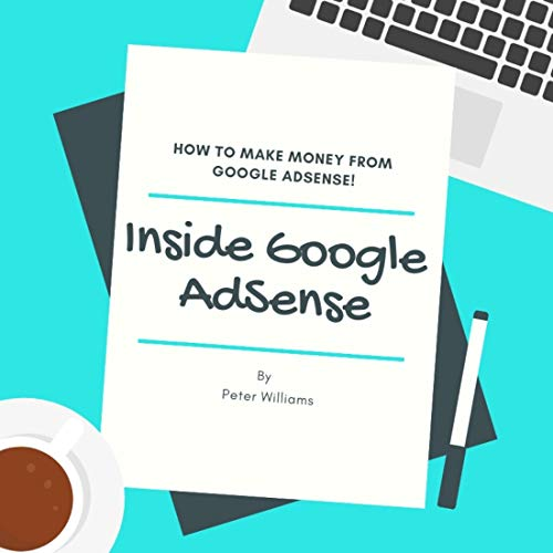 Inside Google AdSense: How to Make Money From Google Adsense (English Edition)