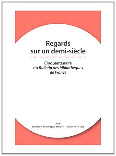 Bulletin des bibliothèques de France, Hors-série : Regards sur un demi-siècle : Cinquantenaire du Bulletin des bibliothèques de France