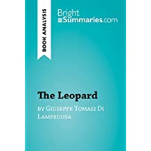 The Leopard by Giuseppe Tomasi Di Lampedusa (Book Analysis): Detailed Summary, Analysis and Reading Guide (BrightSummaries.com) (English Edition)