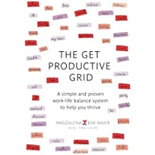 The Get Productive Grid: A Simple and proven work-life balance system to help you thrive by Magdalena Bak-Maier (2015-12-17)