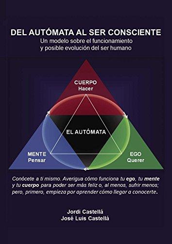 Del autómata al ser consciente: Un modelo sobre el funcionamiento y posible evolución del ser humano por Jordi Castellá José Luis Castellá