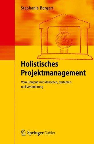 Holistisches Projektmanagement: Vom Umgang Mit Menschen, Systemen Und Veranderung by Stephanie Borgert(2012-03-26)