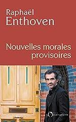 Nouvelles morales provisoires de Raphaël Enthoven