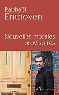 Nouvelles morales provisoires par Raphaël Enthoven