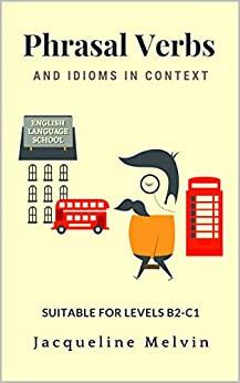 Phrasal Verbs And Idioms In Context: Suitable For Levels B2-c1 por Jacqueline Melvin epub