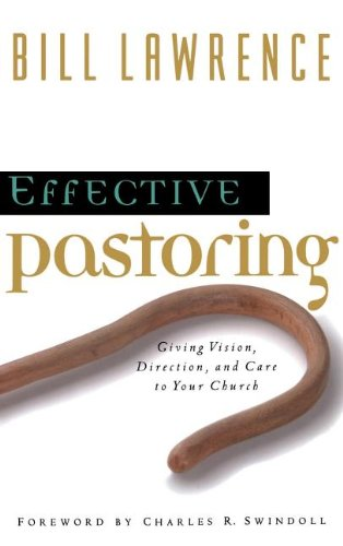 effective-pastoring-giving-vision-direction-and-care-to-your-church-swindoll-leadership-library
