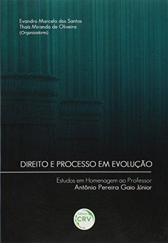 Direito e Processo em Evolução. Estudos em Homenagem ao Professor Antônio Pereira Gaio Junior