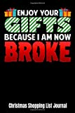 Enjoy Your Gifts Because I Am Now Broke Christmas Shopping List Journal: Holiday Gift Giving...