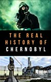 The Real Story of Chernobyl: Untold History of The Nuclear Tragedy (English Edition)