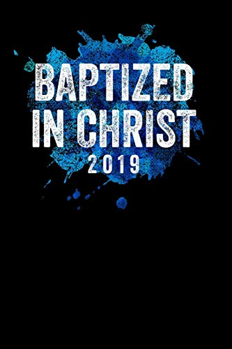 Baptized in Christ 2019: Black Journal Notebook for Newly Baptized Christians, Church Congregations, Pastors, Baptism Gift