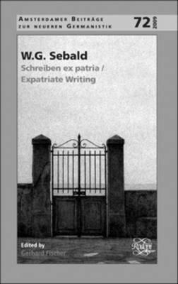 [W.G. Sebald: Schreiben Ex Patria/Expatriate Writing] (By: Gerhard Fischer) [published: January, 2010]