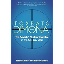 Foxbats Over Dimona – The Soviets′ Nuclear Gamble in the Six–Day War
