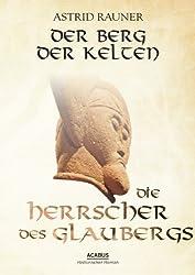 Der Berg der Kelten. Die Herrscher des Glaubergs: Teil 1