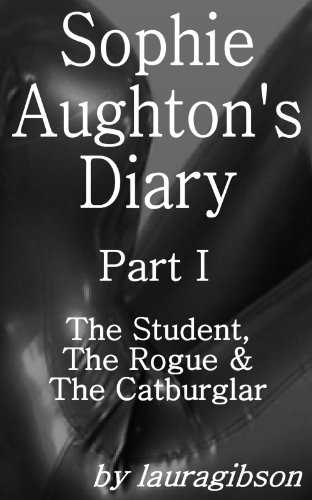 The Student, The Rogue & The Catburglar (Sophie Aughton's Diary Book 1) (English Edition)