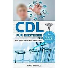 CDL FÜR EINSTEIGER: CDL verstehen und anwenden Das hochwirksame Mittel gegen Krankheiten (CDL Handbuch 1) (German Edition)