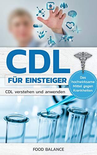CDL FÜR EINSTEIGER: CDL verstehen und anwenden Das hochwirksame Mittel gegen Krankheiten (CDL Handbuch 1)
