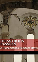 Disastrous Passion: A Humanitarian Romance Novel (Print Version)