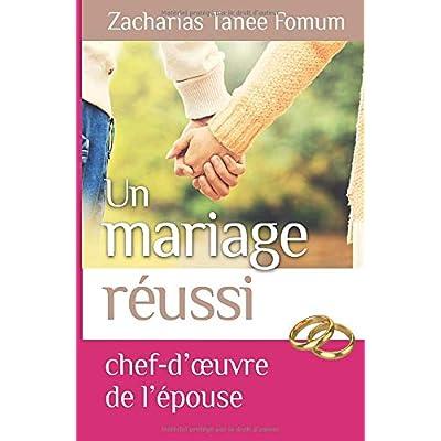 Un Mariage Réussi: Le Chef D'oeuvre de L'epouse