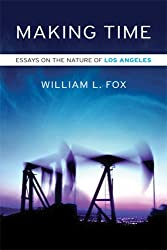 Making Time: Essays on the Nature of Los Angeles by William L. Fox (2006-11-30)