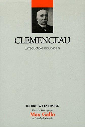 Clemenceau - Volume 6 : L'irréductible républicain