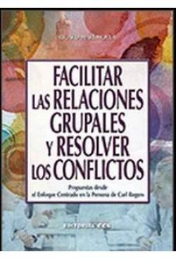 Facilitar las relaciones grupales y resolver los conflictos: Propuestas desde el Enfoque Centrado en la Persona de Carl Rogers (Campus)